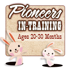 Pioneers-In-Training (Ages 20-30 Months)